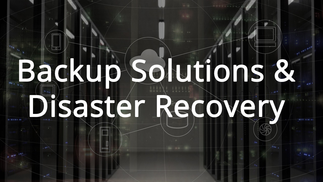 Backup Solutions & Disaster Recovery